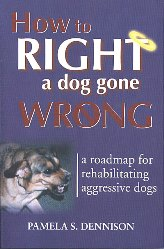 How to Right a Dog Gone Wrong Pamela S. Dennison